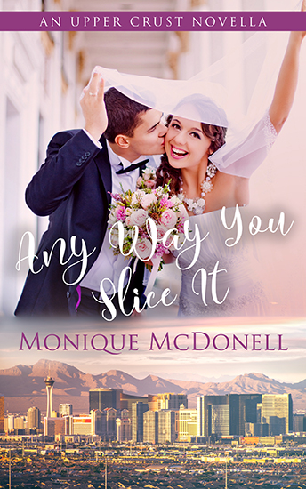 Any Way You Slice It - Upper Crust Novel 1 Cover - Monique McDonell