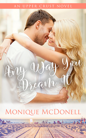 Any Way You Dream It - Upper Crust Novel 2 Cover - Monique McDonell
