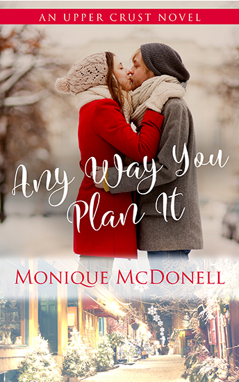 Any Way You Plan It - Upper Crust Novel 4 Cover - Monique McDonell