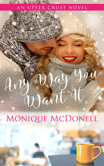 Any Way You Want It - Upper Crust Novel 5 Cover - Monique McDonell