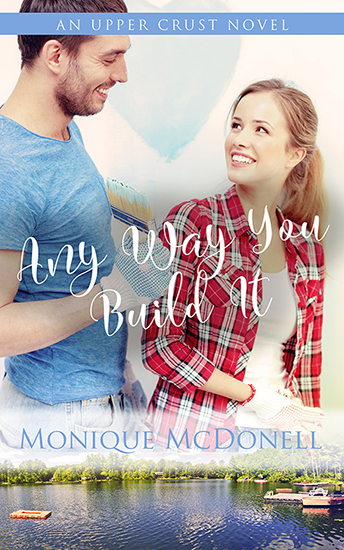 Any Way You Build It - Upper Crust Novel 6 Cover - Monique McDonell