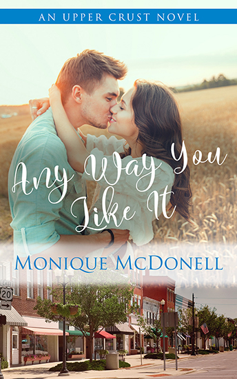 Any Way You Like It - Upper Crust Novel 8 Cover - Monique McDonell